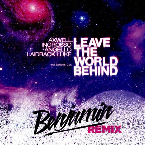 Leave The World Behind (BENJAMIN REMIX)
