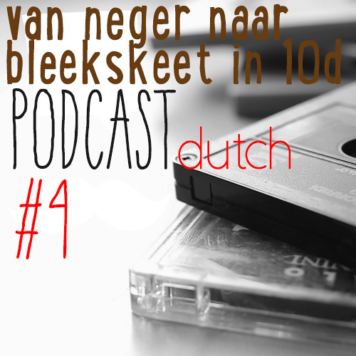 Van Neger naar Bleekskeet in 10 dagen (Podcast #4)