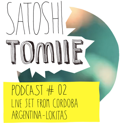 Satoshi Tomiie Podcast #02 July'13 - Live from Cordoba, Argentina