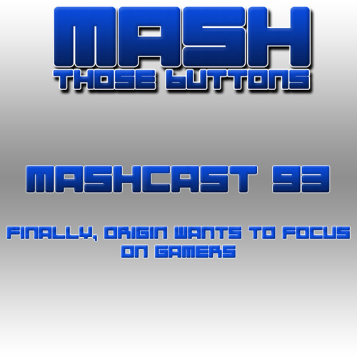 Mashcast #93: Finally, Origin Wants To Focus On Gamers.