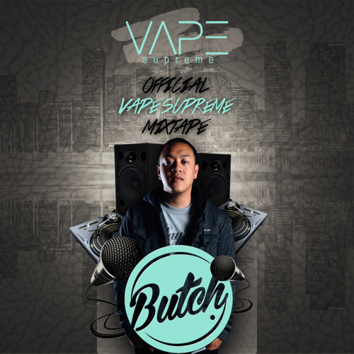 The Official Vape Supreme Mixtape By Butch