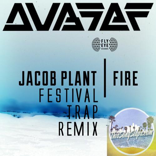 Jacob Plant - Fire (Dubsef's Festival Trap Remix) [TSS EXCLUSIVE]