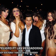 DjPeligro Ft Las Vengadoras - Soy Soltera y Hago Lo Que Quiero (Original)