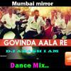 Govinda Ala Re ++ Mumbai Mirror ++ [ DJ AKASH I AM ] ++ ft by bhavi`s mix...