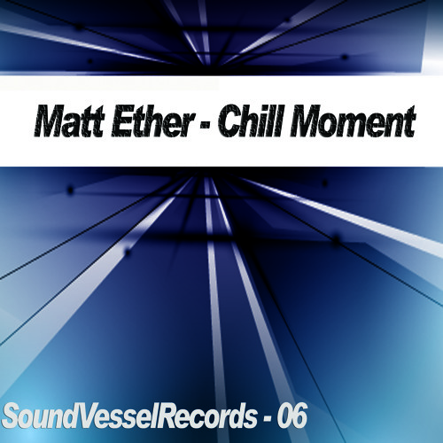 Matt Ether - Chill Moment (Deft Bonz Remix) [Sound Vessel Records]