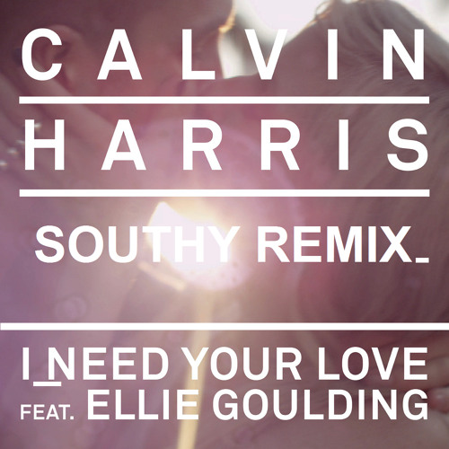 Calvin Harris - I Need Your Love ft. Ellie Goulding (Southy Remix)