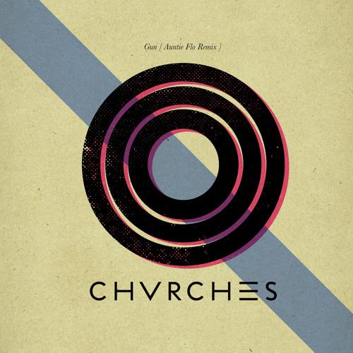 CHVRCHES - Gun (Auntie Flo Remix)