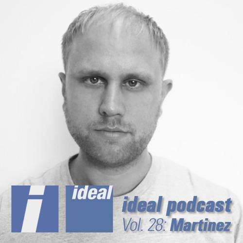 Ideal Podcast Vol. 28 - Martinez