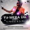 ★ TU MERA DIL(FALAK REMIX) - DJ RAESZ & DJ RV ★