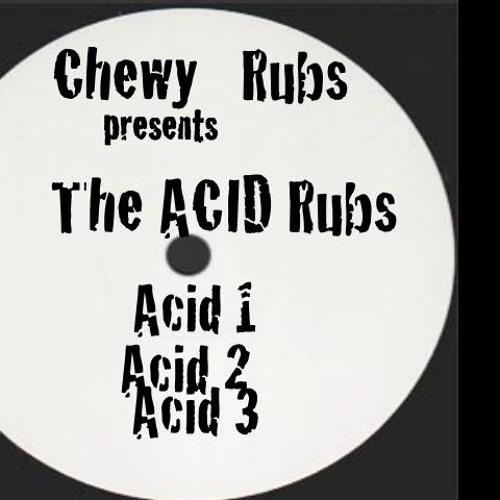 Chewy Rubs presents the Acid rubs