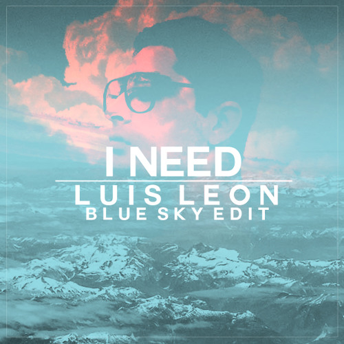 Maverick Sabre - I Need (Luis Leon Blue Sky Edit)