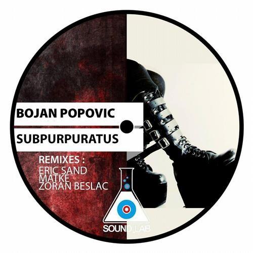 Bojan Popovic - Subpurpuratus (Matke 'Pumping' Remix) [Sound Lab] Out Now!!!