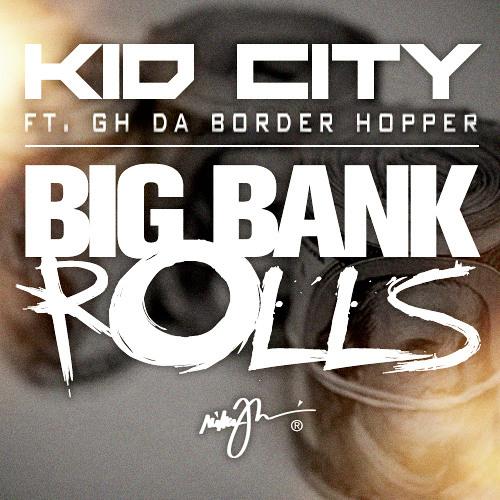 Kid City Feat. GH Da BorderHopper- Big Bank Rolls