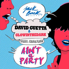 David Guetta & Glowinthedark Ain't A Party (feat. Harrison) [ORIGINAL]