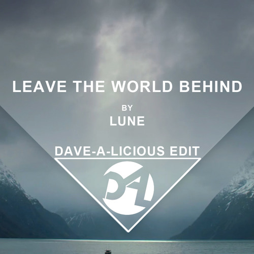 Lune - Leave The World Behind (Dave - A-Licious Edit) *Free Download