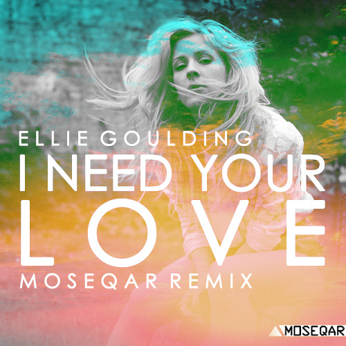 Ellie Goulding - I Need Your Love(moseqar remix)