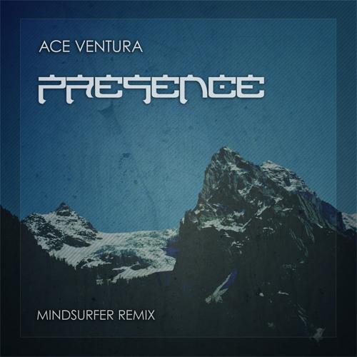 Ace Ventura - Presence (Mindsurfer Remix)