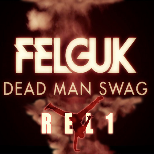 FELGUK - DEAD MAN SWAG (REL1 BOOTY)