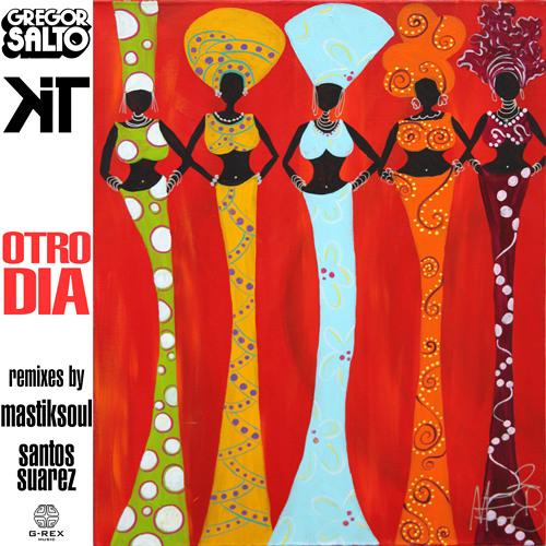 """Gregor Salto & Kit - Otro Dia """"Mastiksoul remix"""" - Out NOW"""