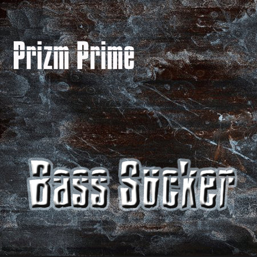 Prizm Prime - Bass Sucker (Drum and Bass)