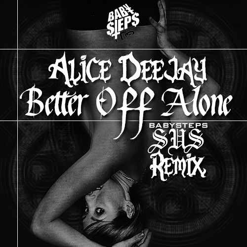 Alice Deejay - Better Off Alone (BABYSTEPS Remix) ~`*DONWLOAD LINK IN DESCRIPTION*`~