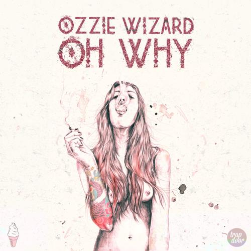 Ozzie x Wizard - Oh Why