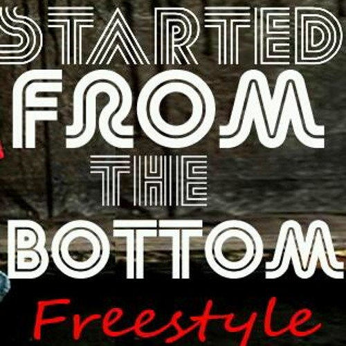 Started 4rm Da Bottom Freestyle
