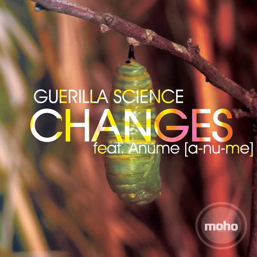 "Guerilla Science feat. Anume (A-Nu-Me) ""Changes"" (Snippet Mix)"
