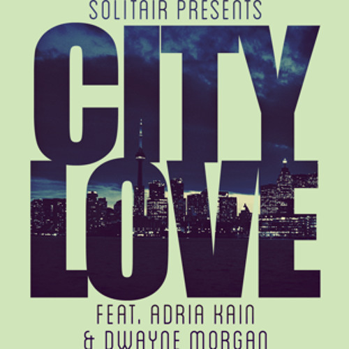 City Love ft. Adria Kain & Dwayne Morgan