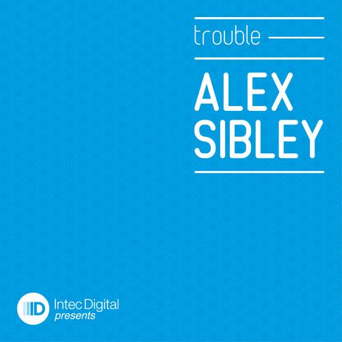 Alex Sibley - Trouble [Intec]