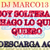 Soy Soltera Y Hago Lo Que Quiero (132) Dj Marco13