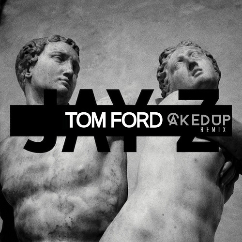 JAY-Z -TOM FORD (CAKED UP REMIX) *FREE DOWNLOAD*