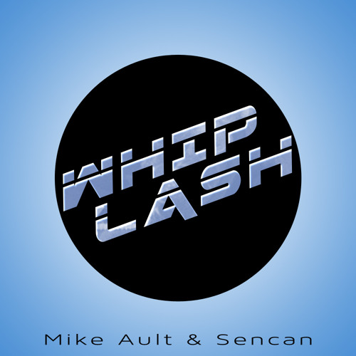 Whiplash - Mike Ault & Sencan