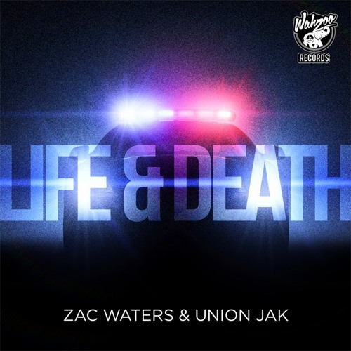 Life & Death (Original Mix) - Zac Waters, Union Jak *OUT NOW!!*