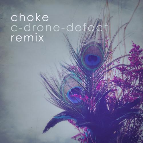 CHOKE (C-Drone-Defect Remix)