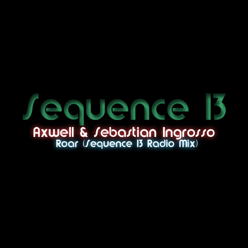 Axwell & Sebastian Ingrosso - Roar (Sequence 13 Radio Mix)