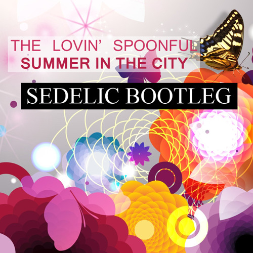 The Lovin' Spoonful - Summer In The City (Sedelic Bootleg)