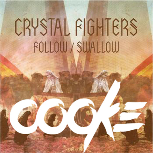 Follow (Cooke Remix) - Crystal Fighters
