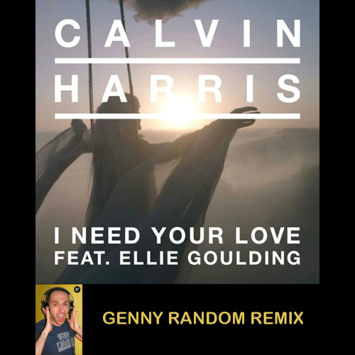 Calvin Harris feat Ellie Goulding - I need your love (Genny Random remix)