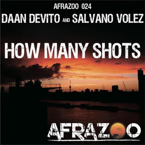 Daan DeVito & Salvano Volez - How Many Shots! NOW Number 1 on Dancetunes #Afrazoo #Proud #Fissa