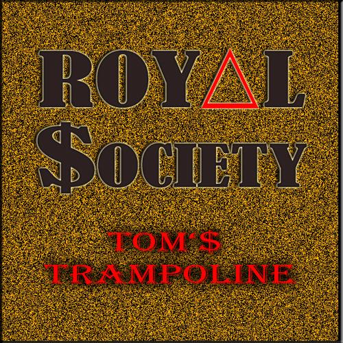 Tom's Trampoline (Royal $ociety Bootleg)