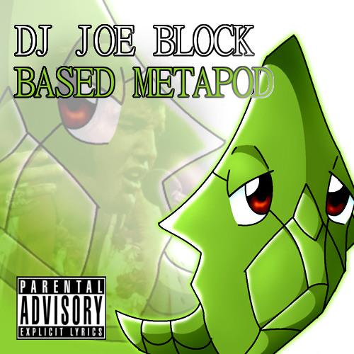 "DJ Joe Block - ""Based Metapod"""
