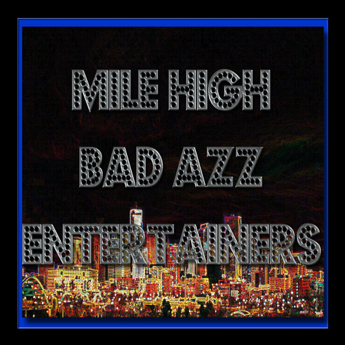 Mile High Bad Azz Bad Azz Entertainers