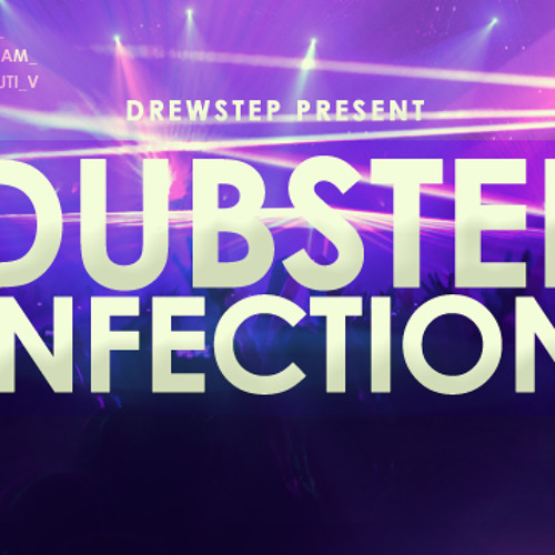 Dubstep Infection