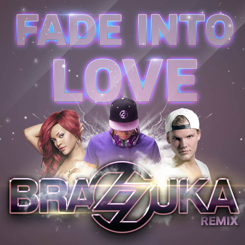 Avicii vs. Rihanna & Calvin Harris - Fade Into Love (Brazzuka Bootleg)