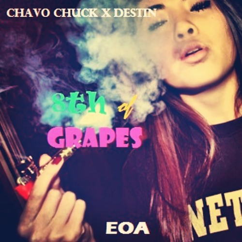 Chavo Chuck x Destin - 8th of Grapes (The Prerequisite)