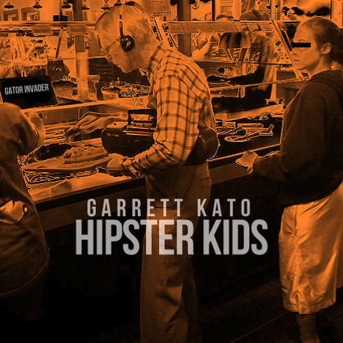 Hipster Kids by Garrett Kato   Free Listening on SoundCloud