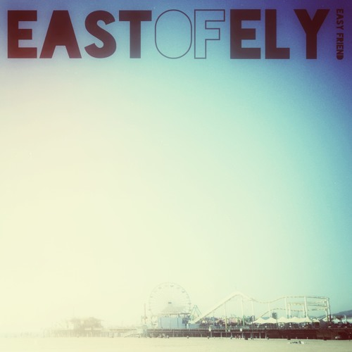 East of Ely - Easy Friend