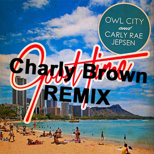 Owl City - Good Time (Charly Brown Remix)