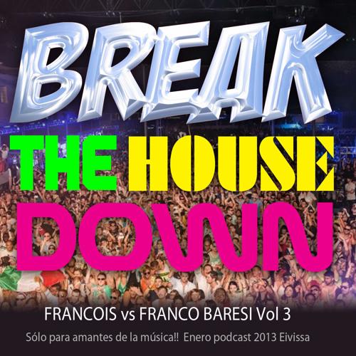 Francois vs Franco Baresi presents Break the House down! july 2013